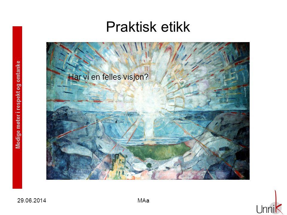 Modige møter i respekt og omtanke 29.06.2014MAa Praktisk etikk Har vi en felles visjon?