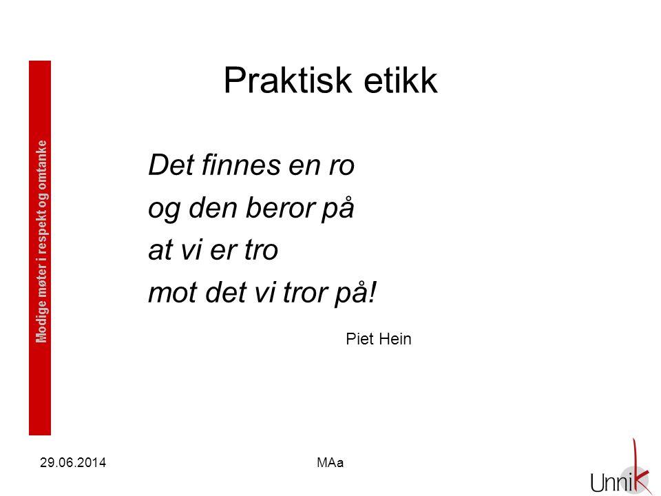 Modige møter i respekt og omtanke 29.06.2014MAa Praktisk etikk Det finnes en ro og den beror på at vi er tro mot det vi tror på! Piet Hein