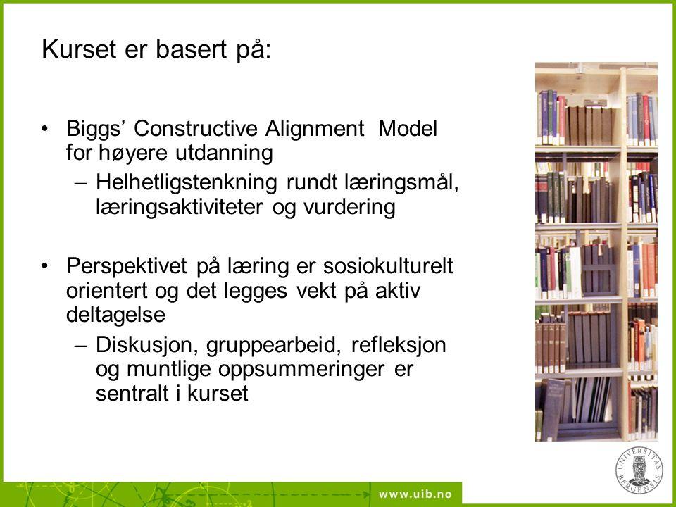 Kurset er basert på: •Biggs' Constructive Alignment Model for høyere utdanning –Helhetligstenkning rundt læringsmål, læringsaktiviteter og vurdering •