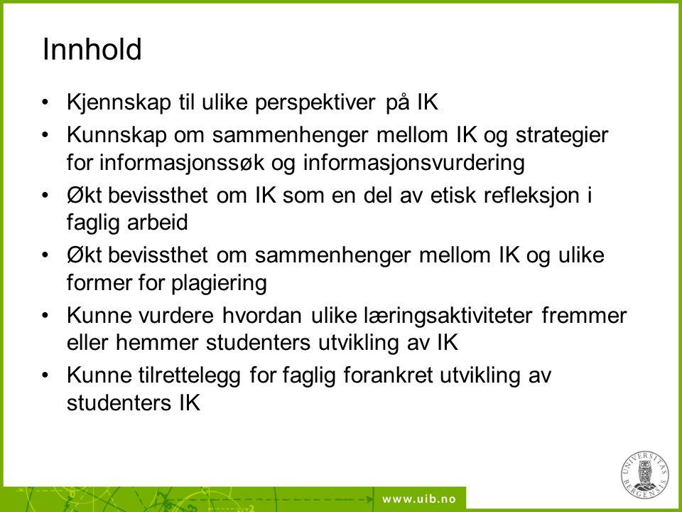 Innhold •Kjennskap til ulike perspektiver på IK •Kunnskap om sammenhenger mellom IK og strategier for informasjonssøk og informasjonsvurdering •Økt be