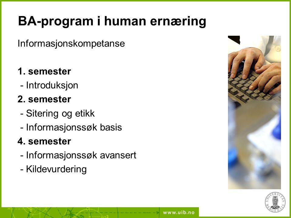 BA-program i human ernæring Informasjonskompetanse 1. semester - Introduksjon 2. semester - Sitering og etikk - Informasjonssøk basis 4. semester - In
