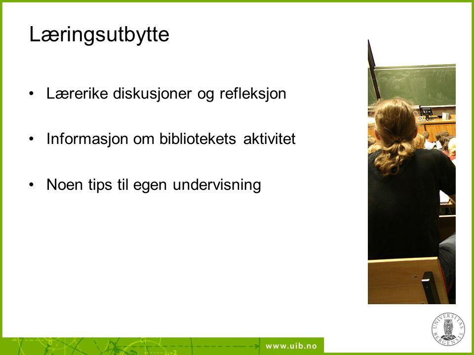 Læringsutbytte •Lærerike diskusjoner og refleksjon •Informasjon om bibliotekets aktivitet •Noen tips til egen undervisning