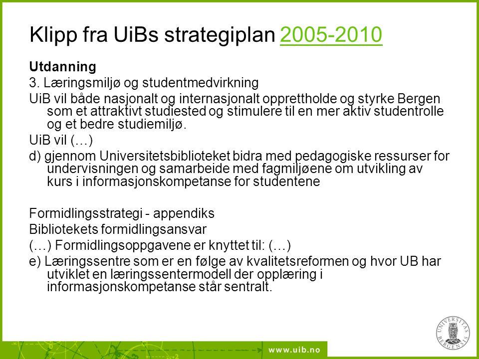 Klipp fra UBs strategiplan 2010-20152010-2015 Hovedmål 3: Bidra til høy studiekvalitet og godt læringsmiljø Universitetsbiblioteket vil bidra til opplæring og undervisning for at studenter skal kunne finne fram til relevante ressurser og vite hvordan disse kan brukes i forskning og utdanning.