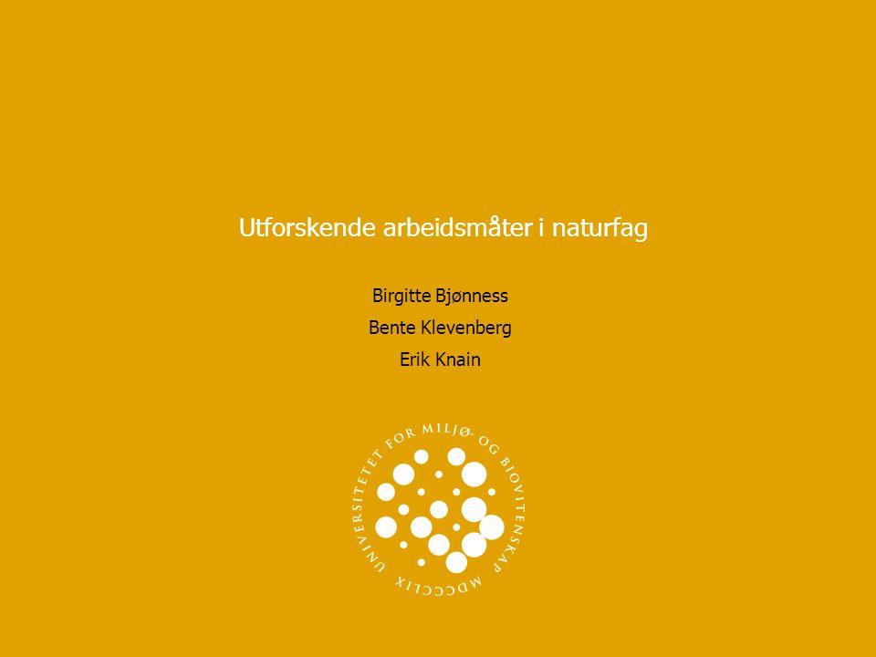 Utforskende arbeidsmåter i naturfag Birgitte Bjønness Bente Klevenberg Erik Knain