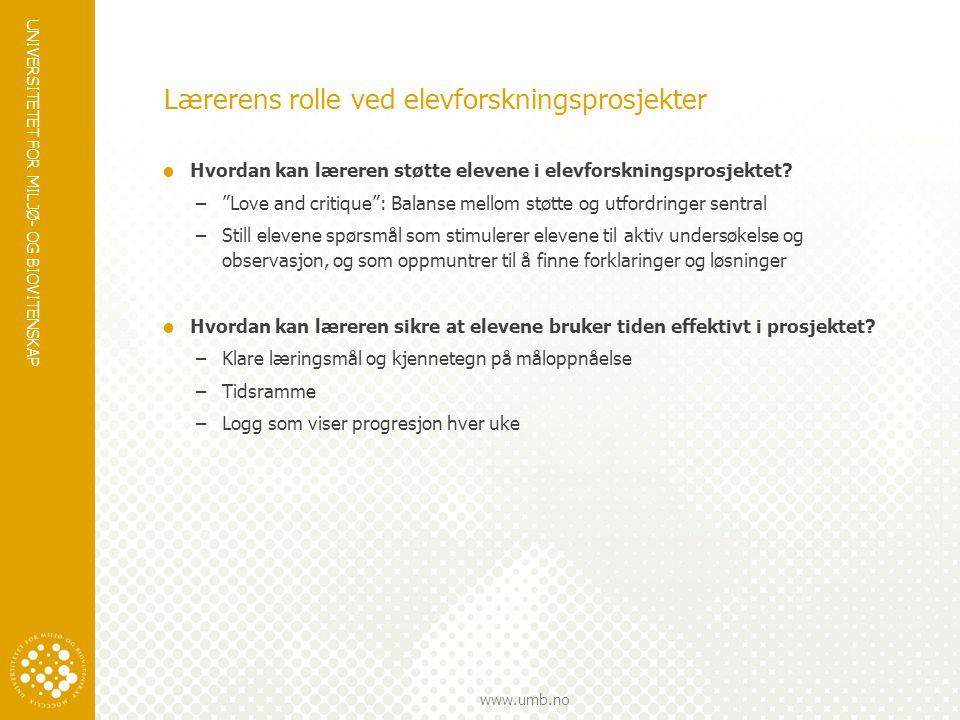 UNIVERSITETET FOR MILJØ- OG BIOVITENSKAP www.umb.no Lærerens rolle ved elevforskningsprosjekter  Hvordan kan læreren støtte elevene i elevforskningsprosjektet.