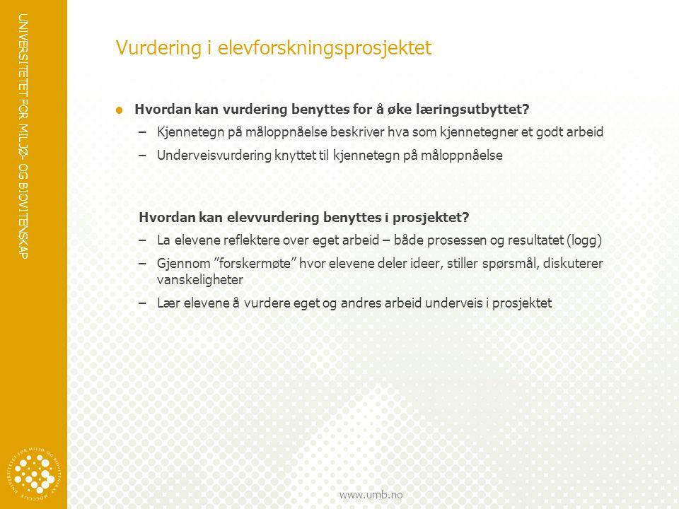 UNIVERSITETET FOR MILJØ- OG BIOVITENSKAP www.umb.no Vurdering i elevforskningsprosjektet  Hvordan kan vurdering benyttes for å øke læringsutbyttet.