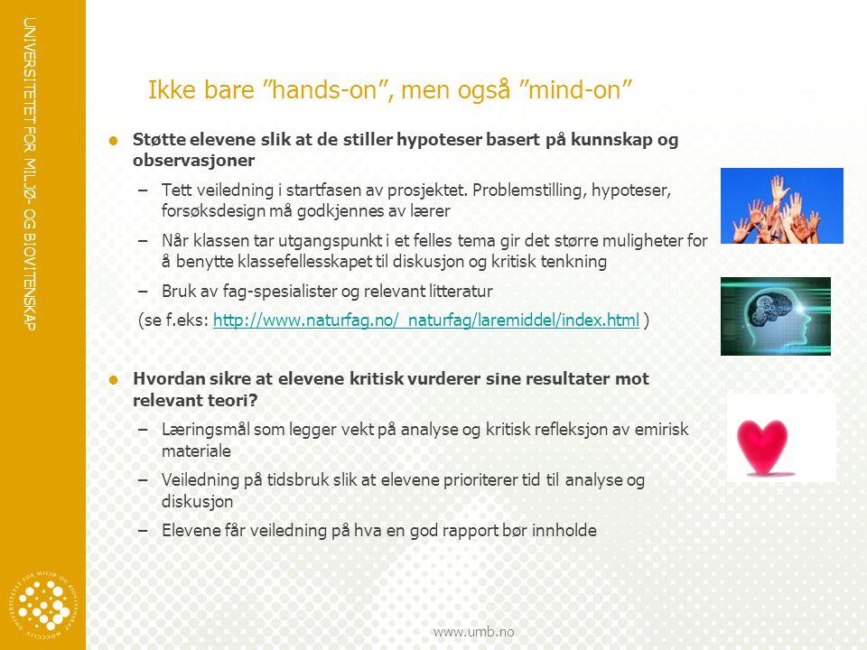 """UNIVERSITETET FOR MILJØ- OG BIOVITENSKAP www.umb.no Ikke bare """"hands-on"""", men også """"mind-on""""  Støtte elevene slik at de stiller hypoteser basert på k"""