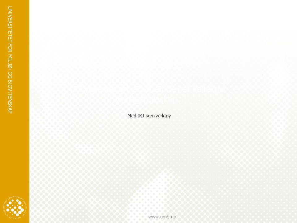 UNIVERSITETET FOR MILJØ- OG BIOVITENSKAP www.umb.no Utforskende arbeidsmetode i et kollektivt læringsfelleskap. Med IKT som verktøy