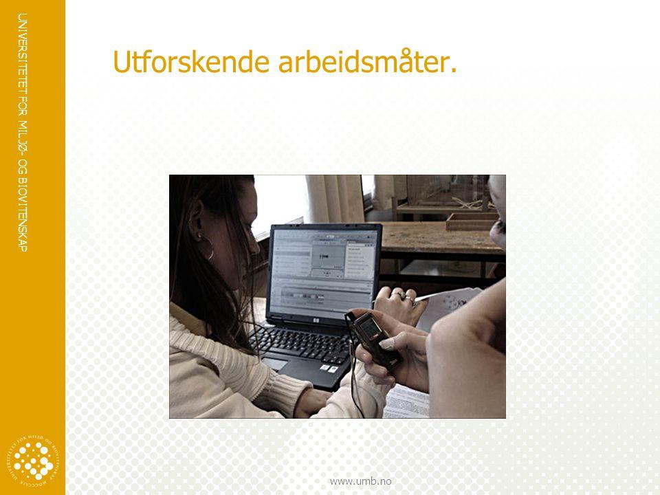 UNIVERSITETET FOR MILJØ- OG BIOVITENSKAP www.umb.no Utforskende arbeidsmåter.