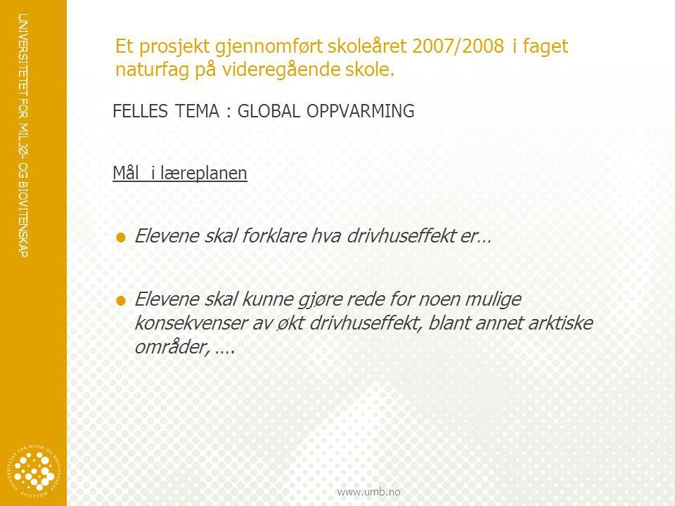 UNIVERSITETET FOR MILJØ- OG BIOVITENSKAP www.umb.no Et prosjekt gjennomført skoleåret 2007/2008 i faget naturfag på videregående skole. FELLES TEMA :