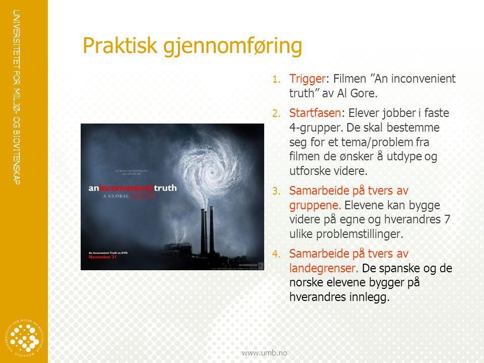 """UNIVERSITETET FOR MILJØ- OG BIOVITENSKAP www.umb.no Praktisk gjennomføring 1. Trigger: Filmen """"An inconvenient truth"""" av Al Gore. 2. Startfasen: Eleve"""