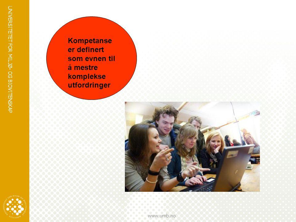 UNIVERSITETET FOR MILJØ- OG BIOVITENSKAP www.umb.no Kompetanse er definert som evnen til å mestre komplekse utfordringer