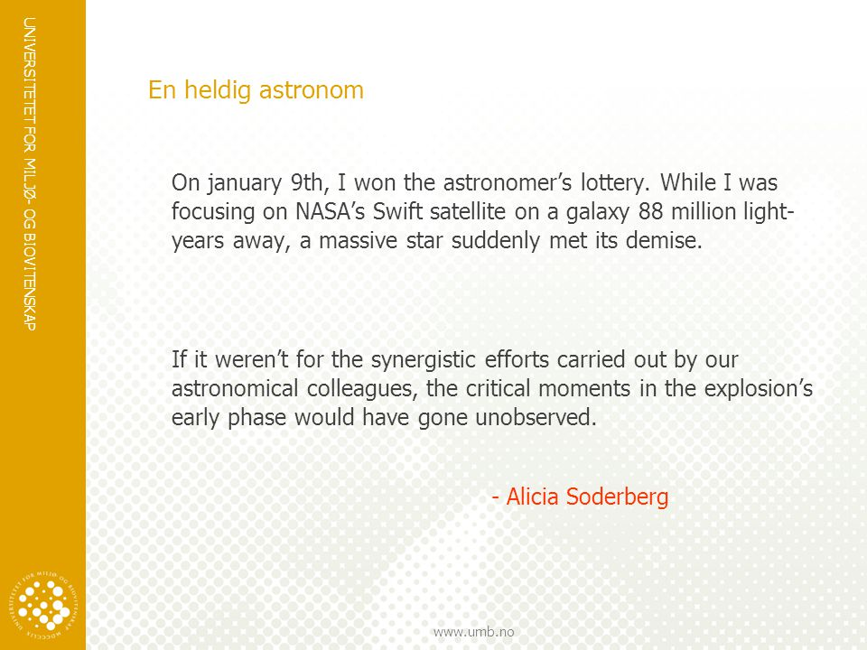 UNIVERSITETET FOR MILJØ- OG BIOVITENSKAP www.umb.no En heldig astronom On january 9th, I won the astronomer's lottery. While I was focusing on NASA's