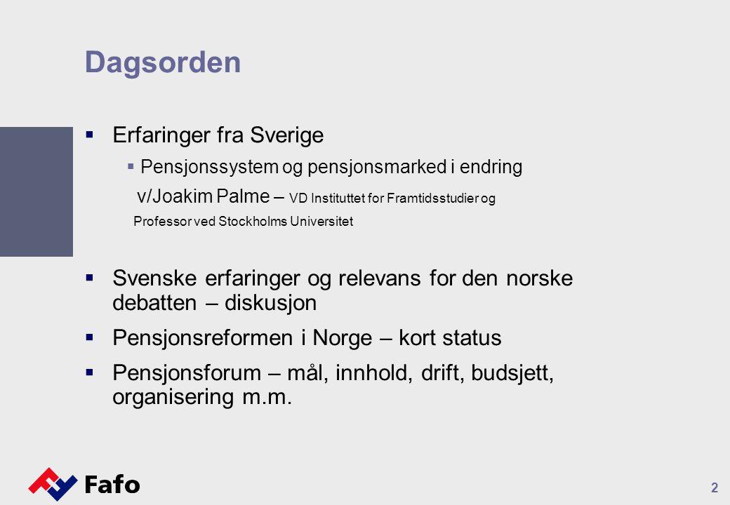 2 Dagsorden  Erfaringer fra Sverige  Pensjonssystem og pensjonsmarked i endring v/Joakim Palme – VD Instituttet for Framtidsstudier og Professor ved