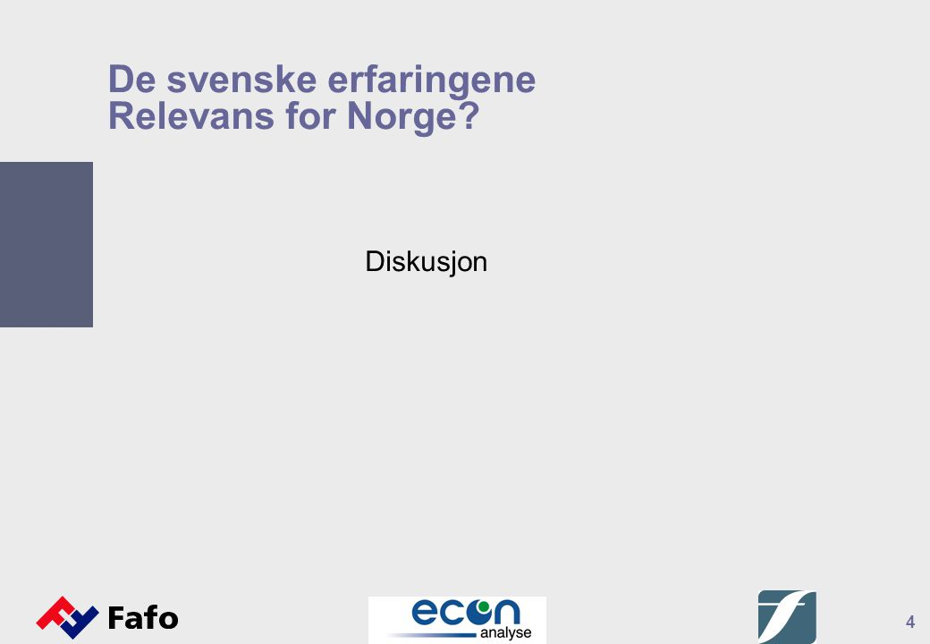 4 De svenske erfaringene Relevans for Norge? Diskusjon
