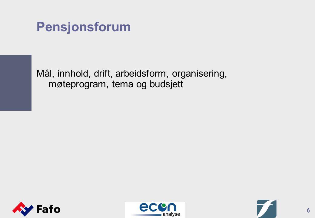 6 Pensjonsforum Mål, innhold, drift, arbeidsform, organisering, møteprogram, tema og budsjett