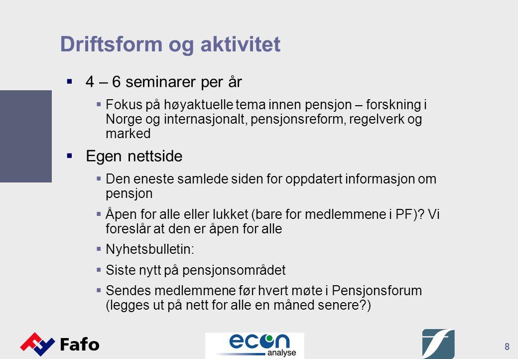 8 Driftsform og aktivitet  4 – 6 seminarer per år  Fokus på høyaktuelle tema innen pensjon – forskning i Norge og internasjonalt, pensjonsreform, re