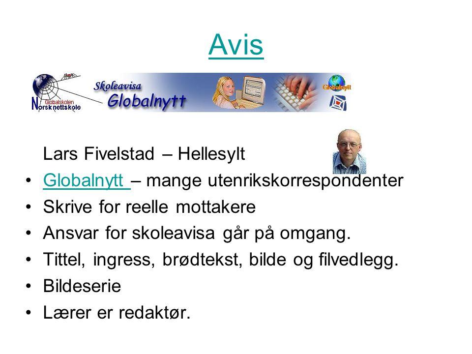 Avis Lars Fivelstad – Hellesylt •Globalnytt – mange utenrikskorrespondenterGlobalnytt •Skrive for reelle mottakere •Ansvar for skoleavisa går på omgang.