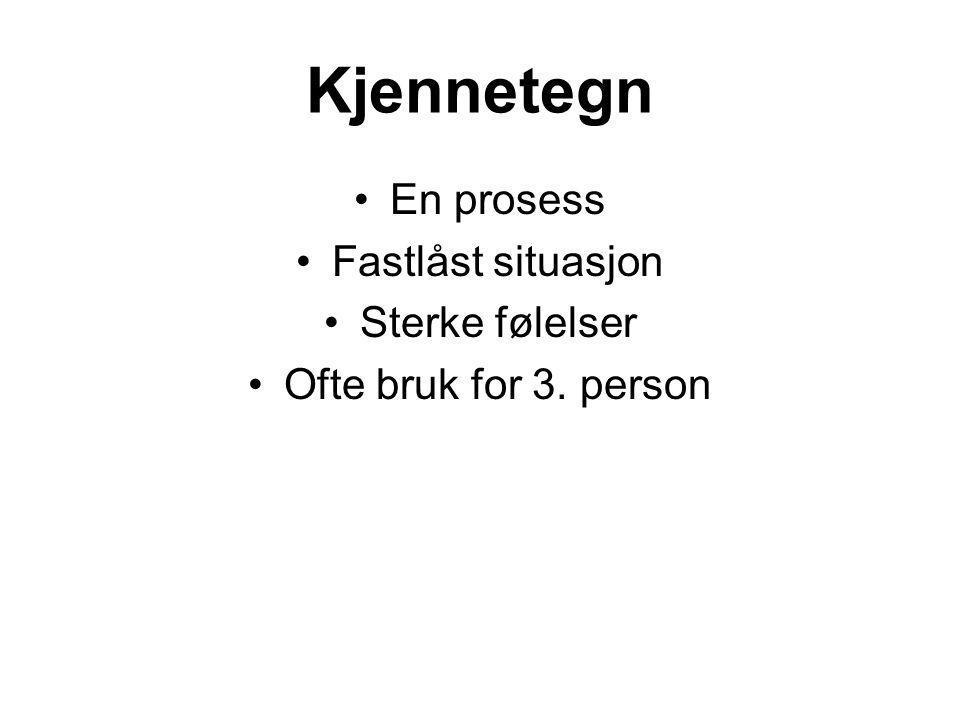 Kjennetegn •En prosess •Fastlåst situasjon •Sterke følelser •Ofte bruk for 3. person
