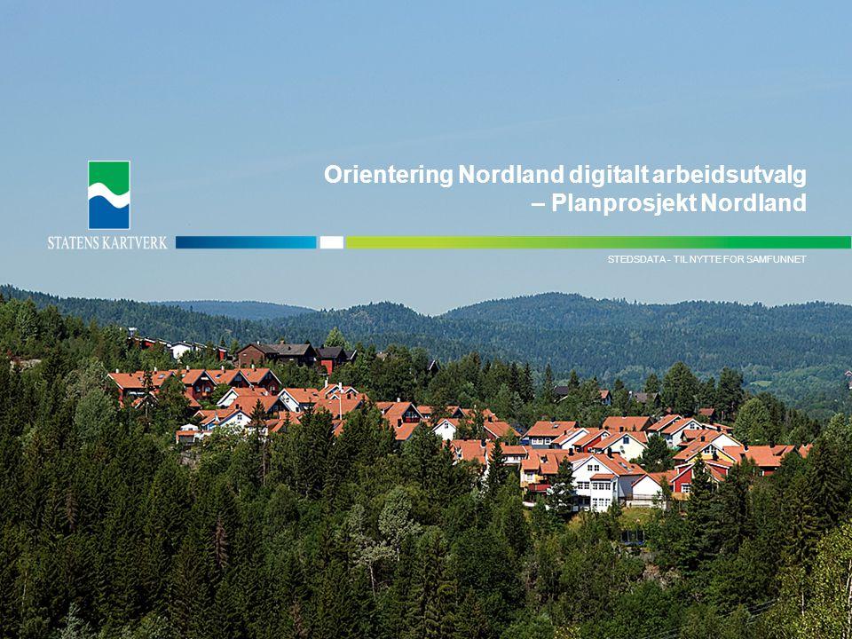 - TIL NYTTE FOR SAMFUNNETPLANINFORMASJON STEDSDATA - TIL NYTTE FOR SAMFUNNET Orientering Nordland digitalt arbeidsutvalg – Planprosjekt Nordland