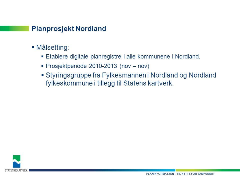 - TIL NYTTE FOR SAMFUNNETPLANINFORMASJON Planprosjekt Nordland  Målsetting:  Etablere digitale planregistre i alle kommunene i Nordland.  Prosjektp
