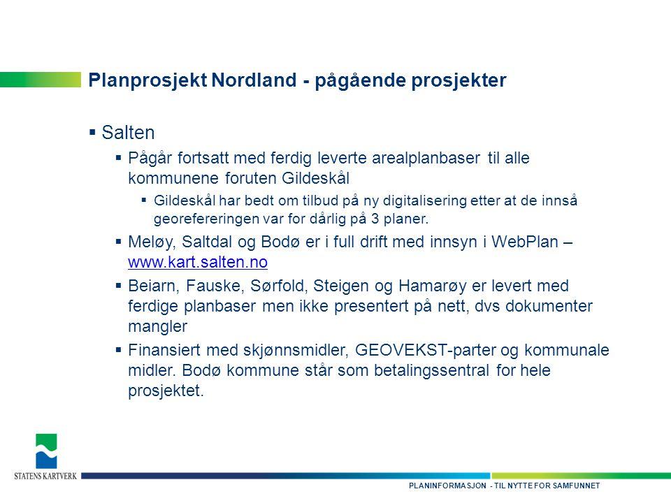 - TIL NYTTE FOR SAMFUNNETPLANINFORMASJON Planprosjekt Nordland - pågående prosjekter  Salten  Pågår fortsatt med ferdig leverte arealplanbaser til a