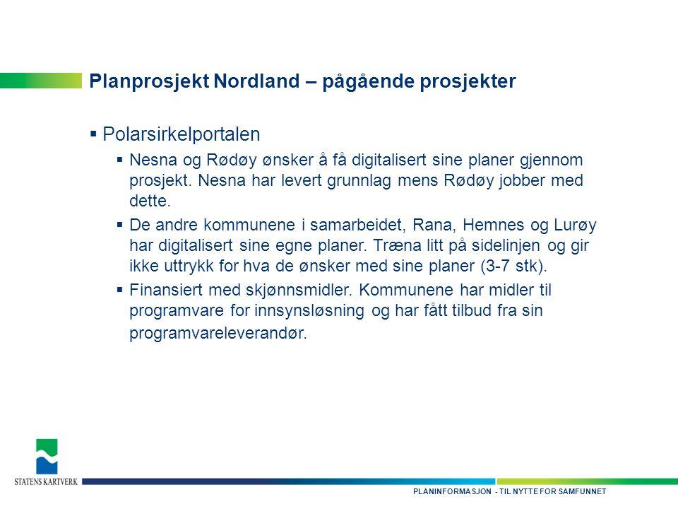 - TIL NYTTE FOR SAMFUNNETPLANINFORMASJON Planprosjekt Nordland – pågående prosjekter  Polarsirkelportalen  Nesna og Rødøy ønsker å få digitalisert sine planer gjennom prosjekt.