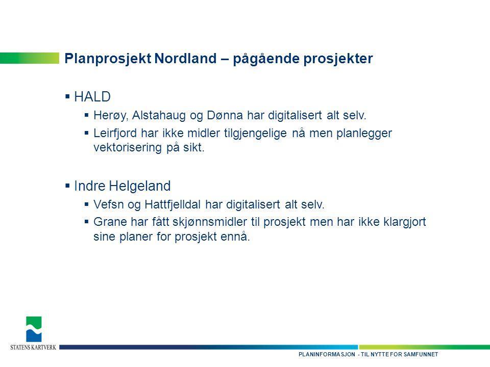 - TIL NYTTE FOR SAMFUNNETPLANINFORMASJON Planprosjekt Nordland – pågående prosjekter  Sør-Helgeland  Oppstartmøte i høst og positive signaler fra kommunene, de ønsker å delta i prosjekt.