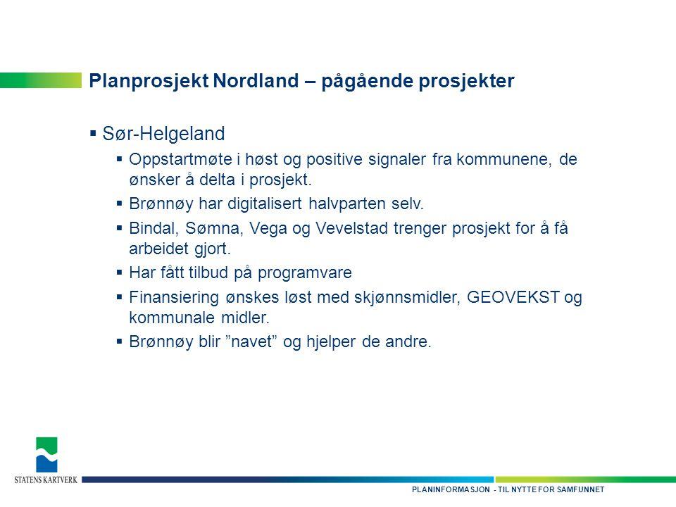 - TIL NYTTE FOR SAMFUNNETPLANINFORMASJON Planprosjekt Nordland – pågående prosjekter  Sør-Helgeland  Oppstartmøte i høst og positive signaler fra ko