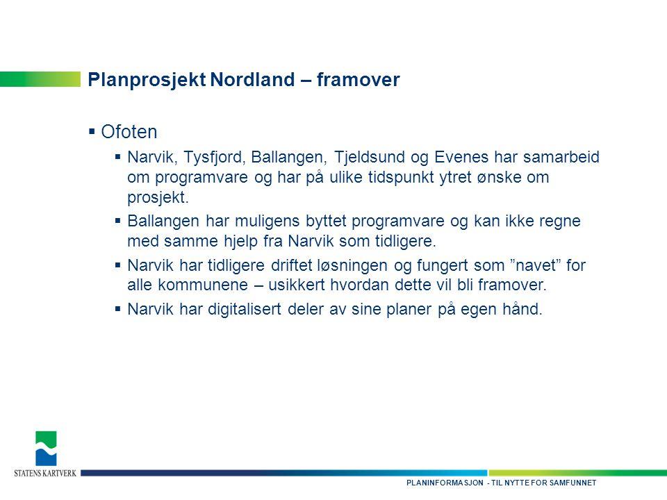 - TIL NYTTE FOR SAMFUNNETPLANINFORMASJON Planprosjekt Nordland – framover  Ofoten  Narvik, Tysfjord, Ballangen, Tjeldsund og Evenes har samarbeid om programvare og har på ulike tidspunkt ytret ønske om prosjekt.