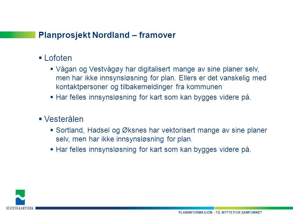 - TIL NYTTE FOR SAMFUNNETPLANINFORMASJON Planprosjekt Nordland – framover  Lofoten  Vågan og Vestvågøy har digitalisert mange av sine planer selv, men har ikke innsynsløsning for plan.