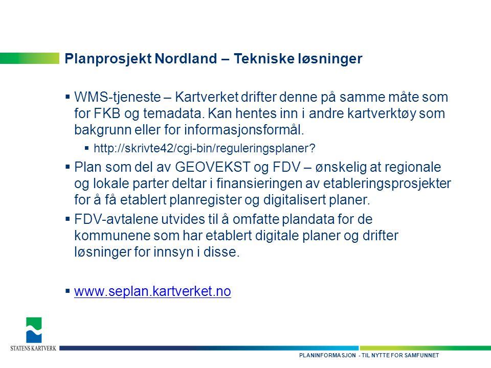 - TIL NYTTE FOR SAMFUNNETPLANINFORMASJON Planprosjekt Nordland – Tekniske løsninger  WMS-tjeneste – Kartverket drifter denne på samme måte som for FKB og temadata.