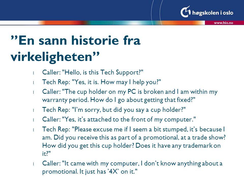 En sann historie fra virkeligheten l Caller: Hello, is this Tech Support? l Tech Rep: Yes, it is.