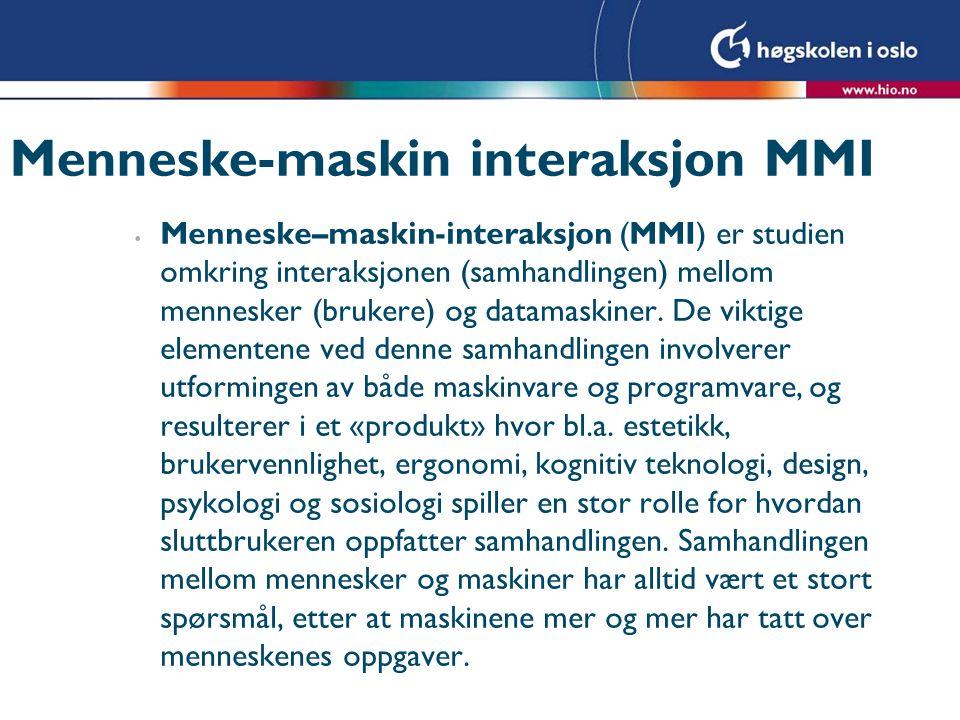 Menneske-maskin interaksjon MMI • Menneske–maskin-interaksjon (MMI) er studien omkring interaksjonen (samhandlingen) mellom mennesker (brukere) og dat