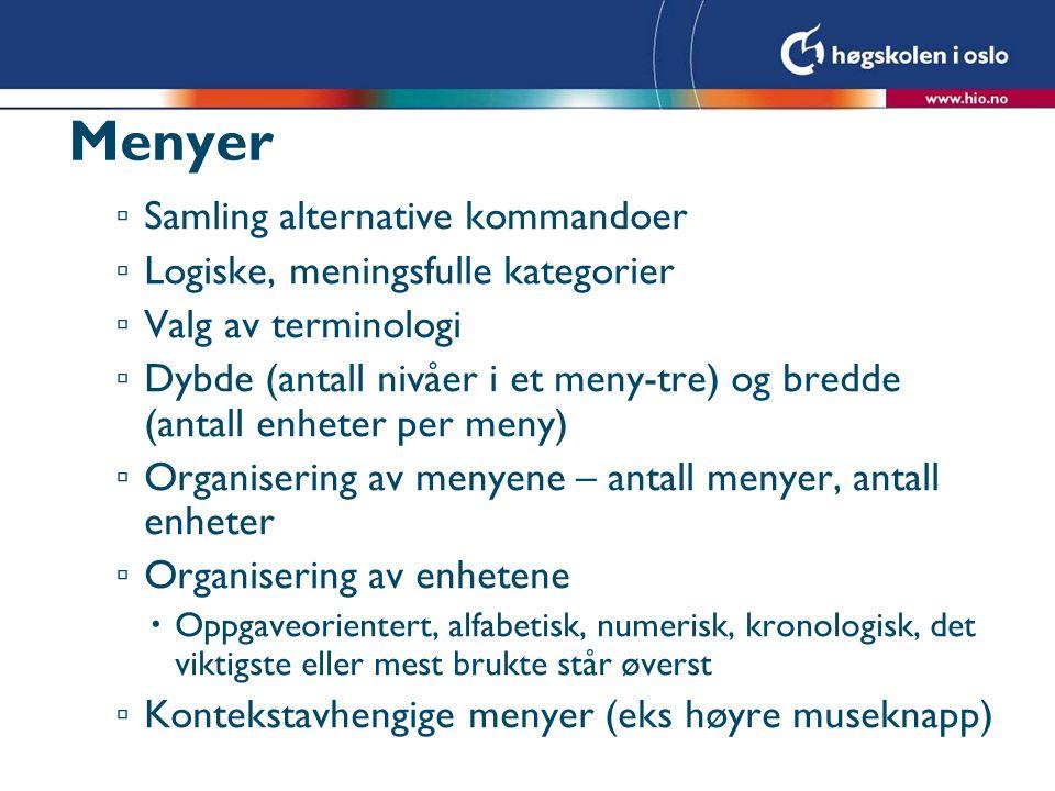 Menyer ▫ Samling alternative kommandoer ▫ Logiske, meningsfulle kategorier ▫ Valg av terminologi ▫ Dybde (antall nivåer i et meny-tre) og bredde (anta