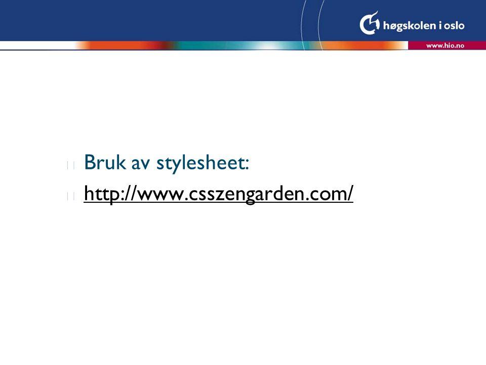 l Bruk av stylesheet: l http://www.csszengarden.com/ http://www.csszengarden.com/