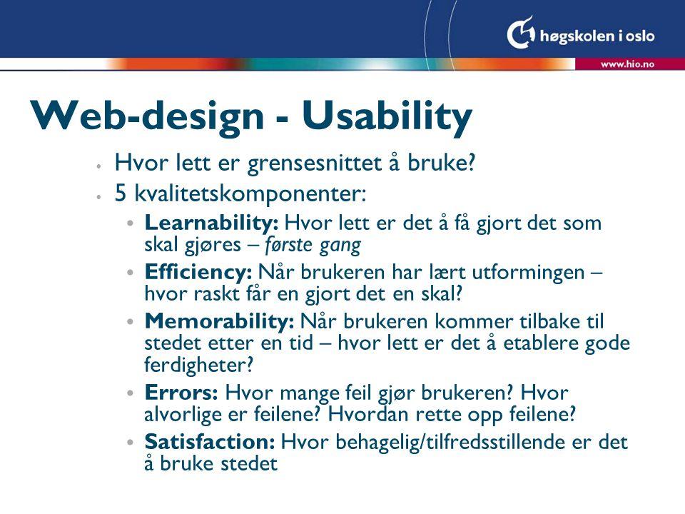 Web-design - Usability • Hvor lett er grensesnittet å bruke? • 5 kvalitetskomponenter: • Learnability: Hvor lett er det å få gjort det som skal gjøres