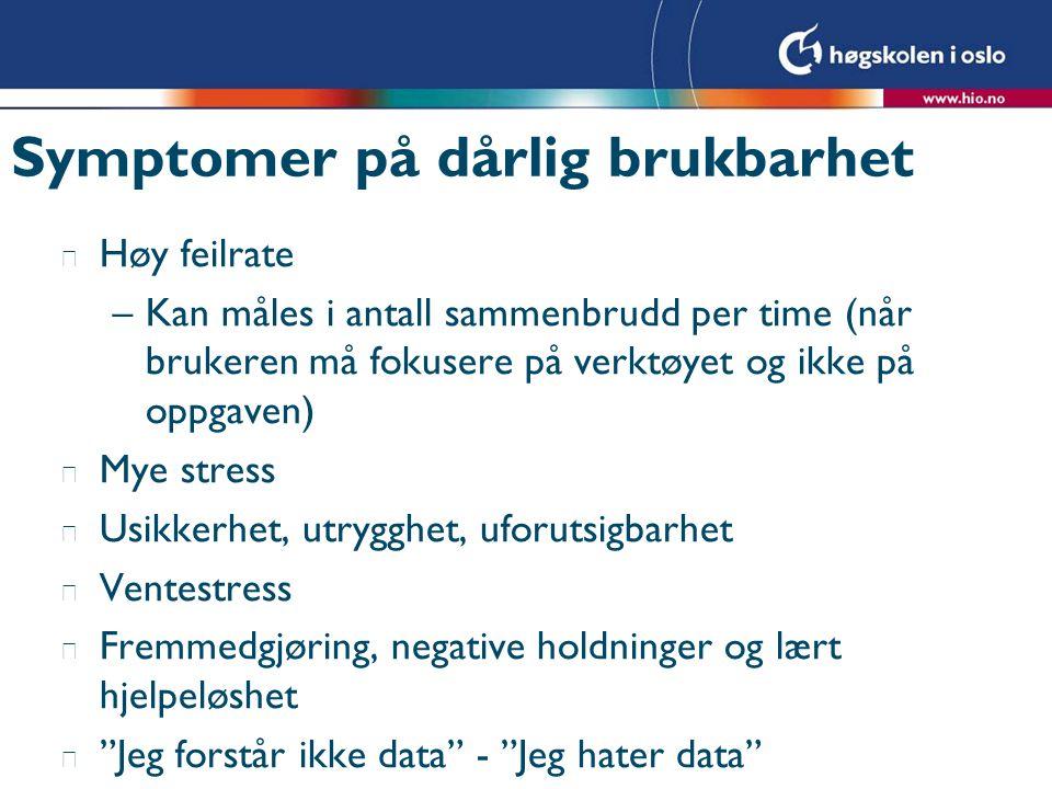 Symptomer på dårlig brukbarhet l Høy feilrate –Kan måles i antall sammenbrudd per time (når brukeren må fokusere på verktøyet og ikke på oppgaven) l M