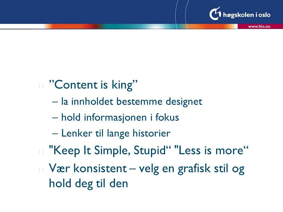 l Content is king –la innholdet bestemme designet –hold informasjonen i fokus –Lenker til lange historier l Keep It Simple, Stupid Less is more l Vær konsistent – velg en grafisk stil og hold deg til den