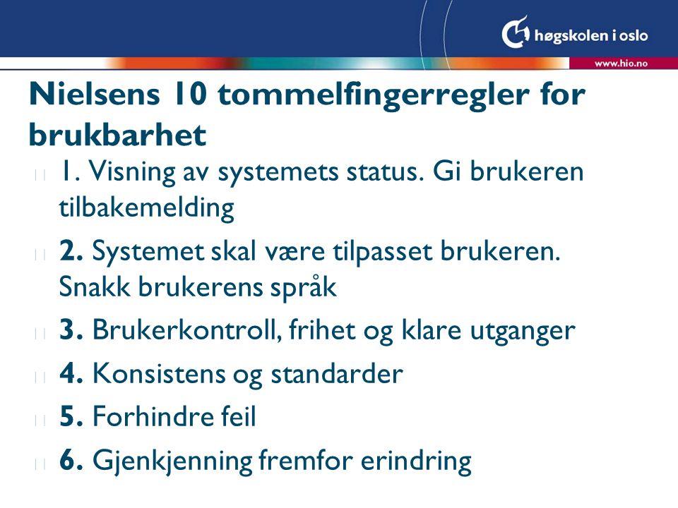 Nielsens 10 tommelfingerregler for brukbarhet l 1. Visning av systemets status. Gi brukeren tilbakemelding l 2. Systemet skal være tilpasset brukeren.