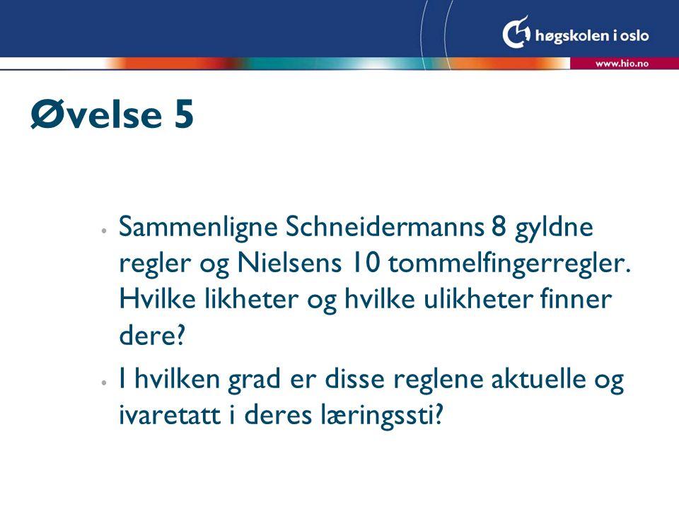 Øvelse 5 • Sammenligne Schneidermanns 8 gyldne regler og Nielsens 10 tommelfingerregler. Hvilke likheter og hvilke ulikheter finner dere? • I hvilken