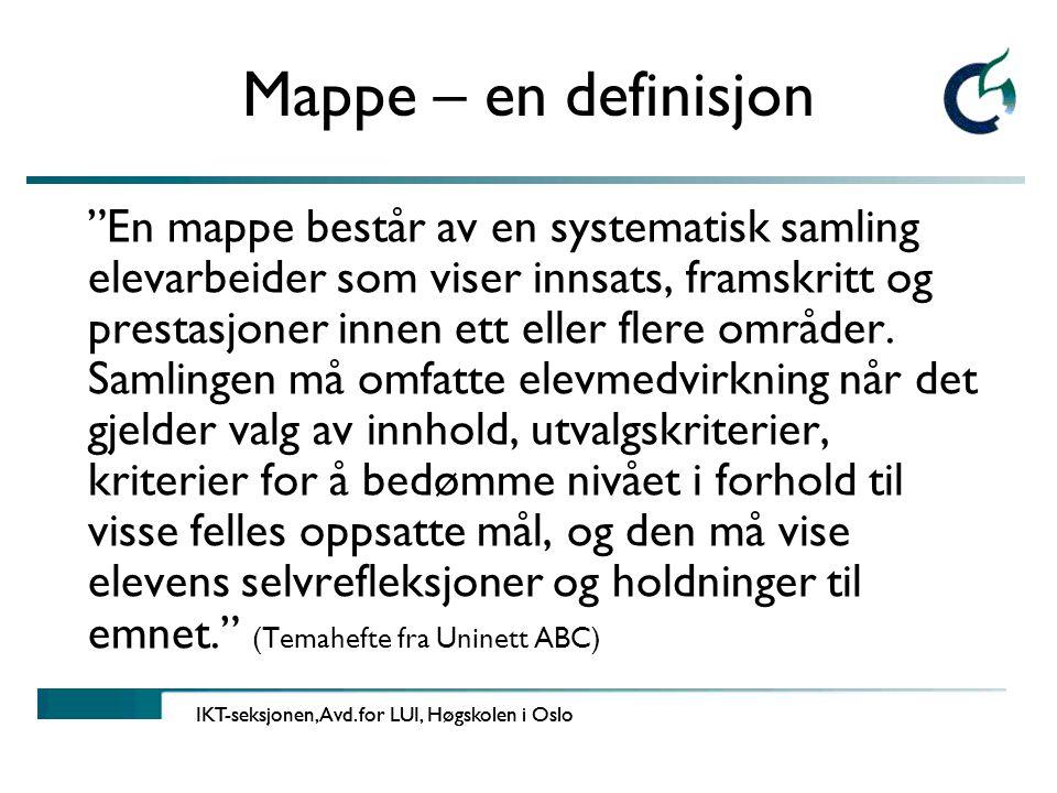 Mappe – en definisjon En mappe består av en systematisk samling elevarbeider som viser innsats, framskritt og prestasjoner innen ett eller flere områder.