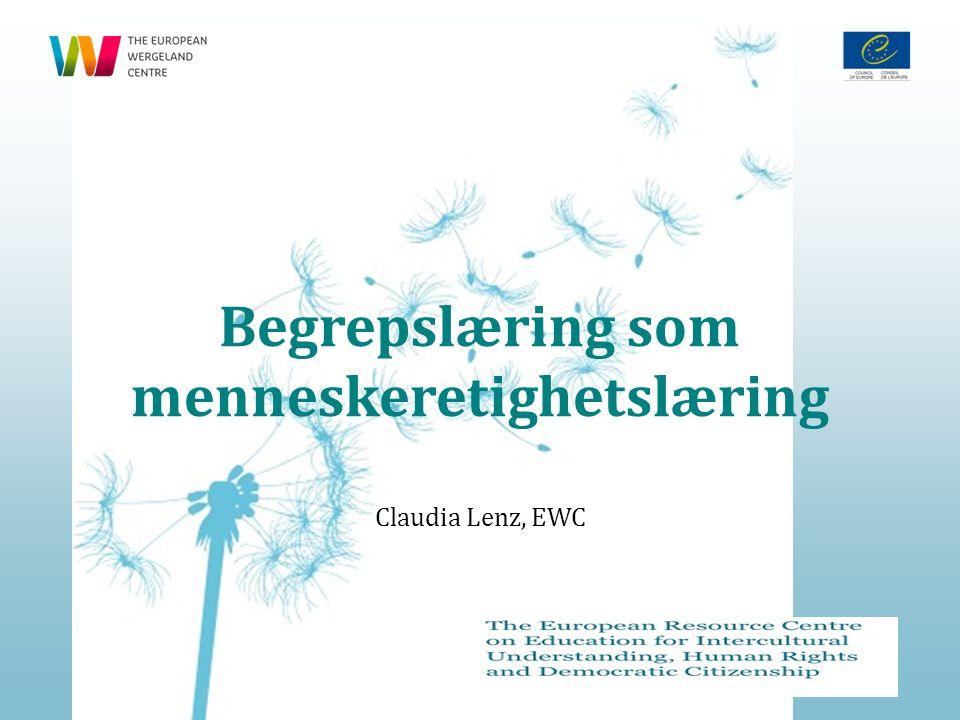 Begrepslæring som menneskeretighetslæring Claudia Lenz, EWC