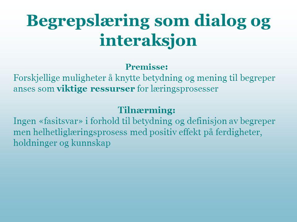 Begrepslæring som dialog og interaksjon Premisse : Forskjellige muligheter å knytte betydning og mening til begreper anses som viktige ressurser for l