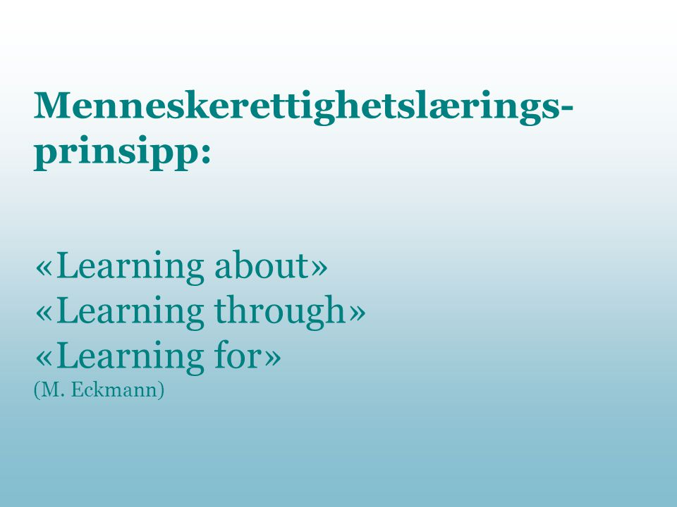 Menneskerettighetslærings- metodologie • Encouragement of reflection, analysis and critical thinking • Encouragement of non-hierarchical, democratic, collaborative learning environments • Recognition of a variety of points of view • Promotion of personal enrichment, self-esteem and respect for the individual • Emphasis on skill building and practical application of learning Compasito/CoE 2007