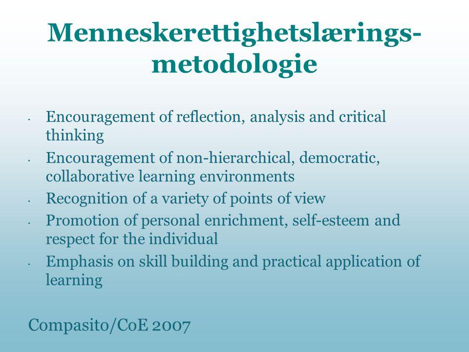 Menneskerettighetslærings- metodologie • Encouragement of reflection, analysis and critical thinking • Encouragement of non-hierarchical, democratic,