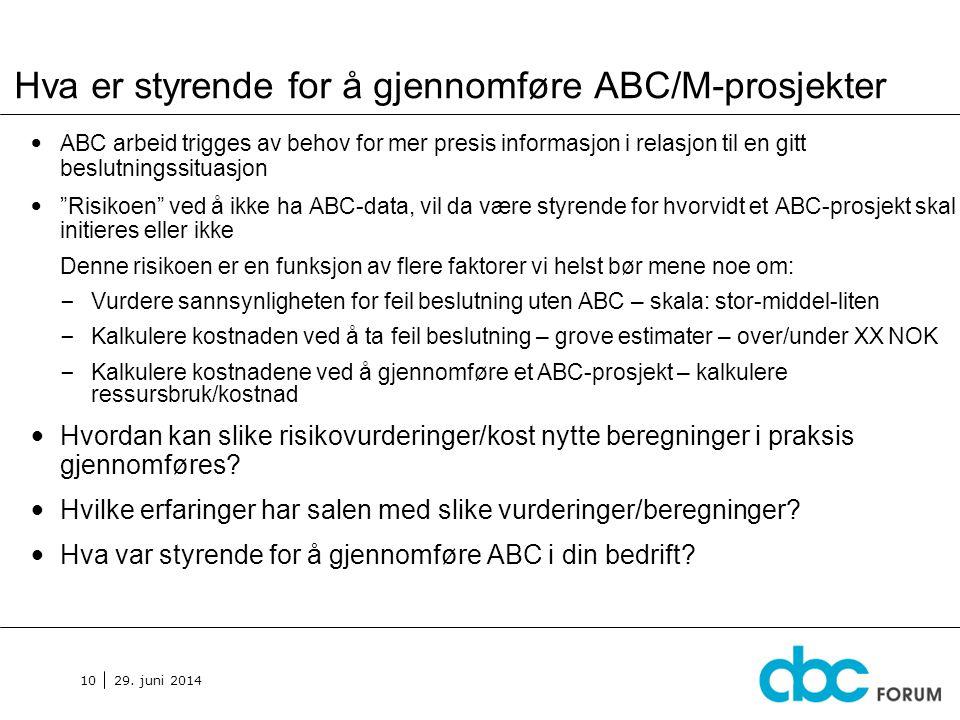 29. juni 2014 10 Hva er styrende for å gjennomføre ABC/M-prosjekter • ABC arbeid trigges av behov for mer presis informasjon i relasjon til en gitt be