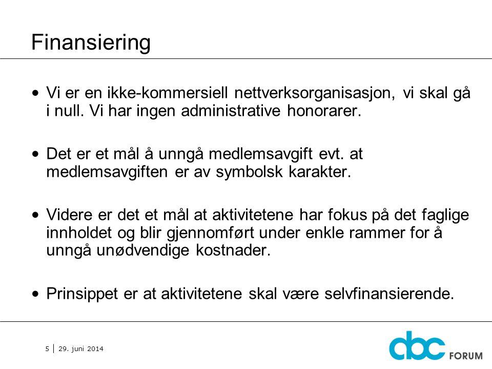 29. juni 2014 5 Finansiering • Vi er en ikke-kommersiell nettverksorganisasjon, vi skal gå i null. Vi har ingen administrative honorarer. • Det er et