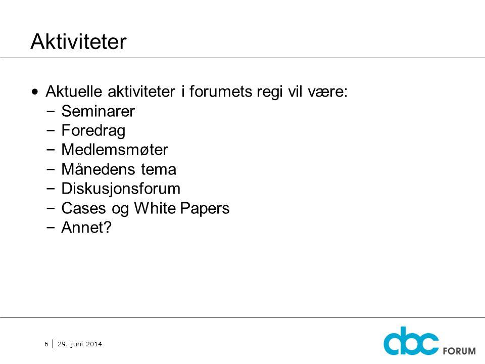 29. juni 2014 6 Aktiviteter • Aktuelle aktiviteter i forumets regi vil være: – Seminarer – Foredrag – Medlemsmøter – Månedens tema – Diskusjonsforum –