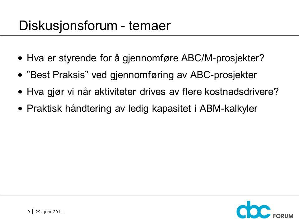 """29. juni 2014 9 Diskusjonsforum - temaer • Hva er styrende for å gjennomføre ABC/M-prosjekter? • """"Best Praksis"""" ved gjennomføring av ABC-prosjekter •"""